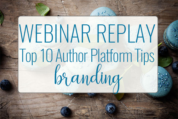 WEBINAR REPLAY Top 10 Ways To Make Your Author Platform Stand Out…In A Good Way