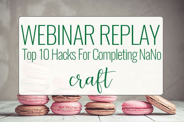 [WEBINAR REPLAY] Top 10 Hacks For Tricking Yourself Into Completing NaNoWriMo