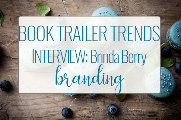What's Trending Now in Book Trailers – INTERVIEW with Brinda Berry