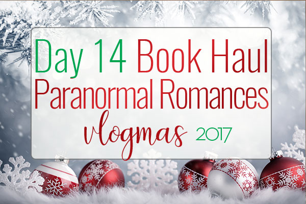 VLOGMAS BOOK HAUL – Paranormal Romances Book Haul