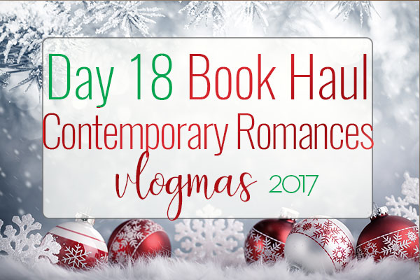VLOGMAS BOOK HAUL – Contemporary Romances with Low Heat Levels