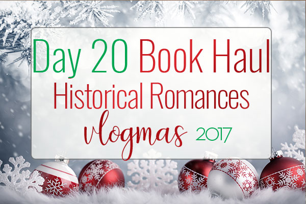 VLOGMAS BOOK HAUL – Historical Romance Book Haul