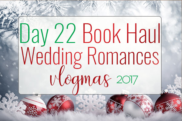 VLOGMAS BOOK HAUL – Wedding Romances Book Haul