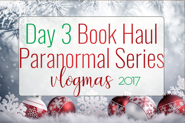 VLOGMAS BOOK HAUL – Paranormal Series Book Haul