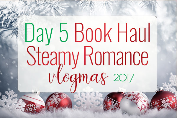 VLOGMAS BOOK HAUL – Steamy Romance Book Haul