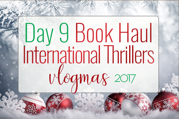 VLOGMAS BOOK HAUL – International Thriller Book Haul