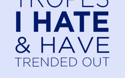 Tropes I Hate + Top 3 Tropes That Have Trended Out